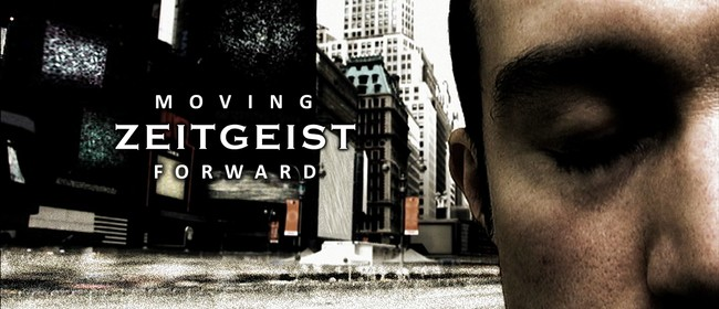 Zeitgeist: Moving Forward - NZ World Premiere