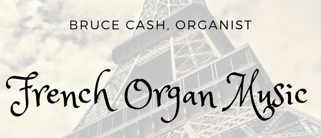 French Organ Music - Bruce Cash, Organist
