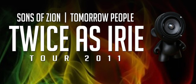 The Twice As Irie Tour - Tomorrow People & Sons of Zion