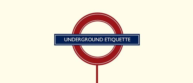 Underground Etiquette