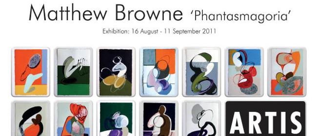 Matthew Browne: Phantasmagoria