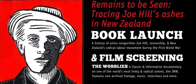 Book Launch: Remains to be Seen: Joe Hill & the NZ IWW