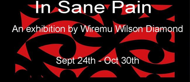 Wiremu Wilson Diamond: In Sane Pain