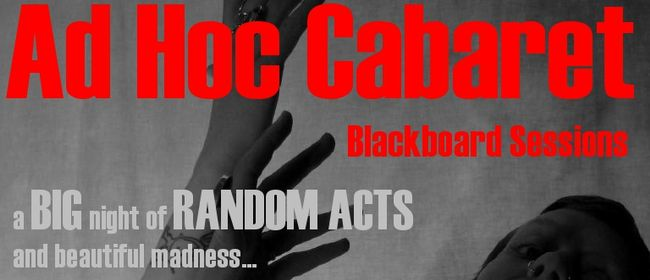Ad Hoc Cabaret: Blackboard Sessions 2