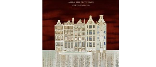 Ash & The Matadors - An Evening Echo Release Tour