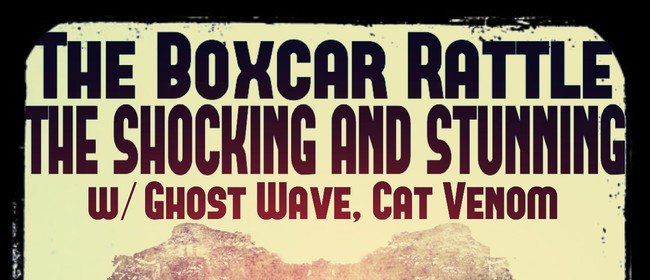 Boxcar Rattle, Shocking and Stunning, Ghost Wave, Cat Venom