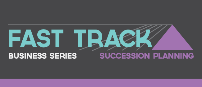 Fast Track Business Series - Succession Planning