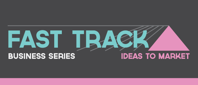 Fast Track Business Series - Ideas to Market 3