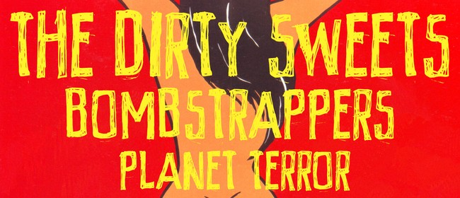 The Dirty Sweets, Bombstrappers, Planet Terror & DJ Diego