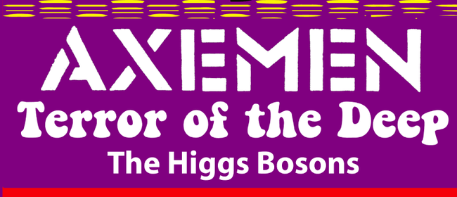 The Axemen, Terror of the Deep, and the Higgs Bosons