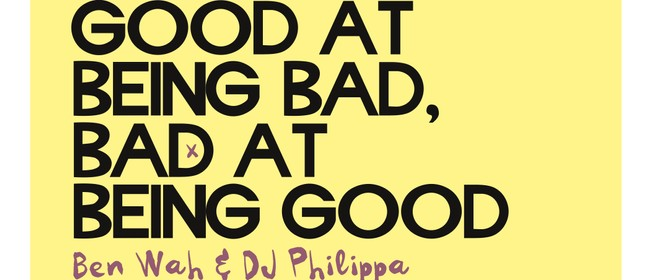 Good At Being Bad, Bad At Being Good