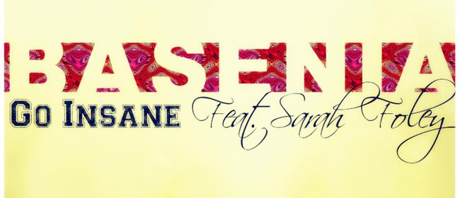 Basenia feat Sarah Foley - Go Insane Launch