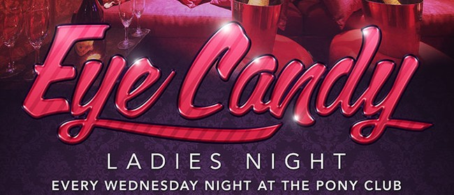 Eye Candy - Ladies Night w/ DJ09 & DJ Reminise