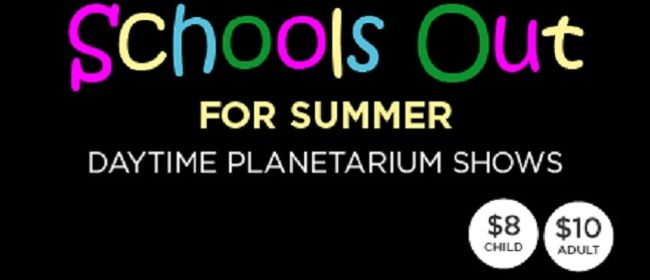 School's Out for Summer - Daytime Planetarium Shows