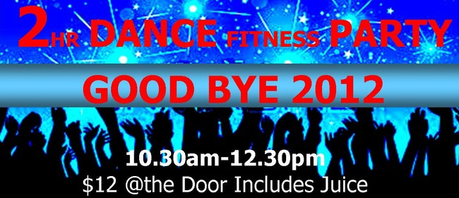 Good Bye 2012 Dance Fitness Party