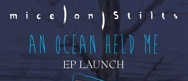 Mice on Stilts 'An Ocean Held Me' EP Release Show