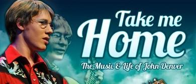 Take Me Home - Music & Life of John Denver