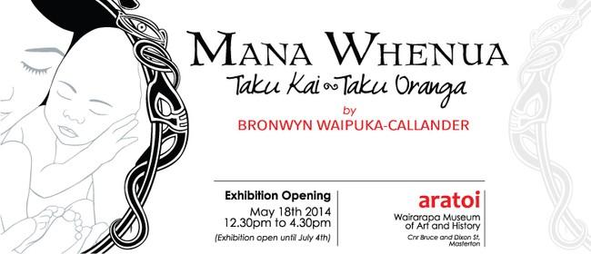 Mana Whenua; Taku Kai, Taku Oranga Exhibition