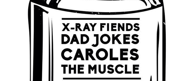X-ray Fiends, Dad Jokes, Caroles, The Muscle