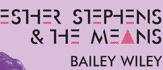 Esther Stephens & The Means | Bailey Wiley
