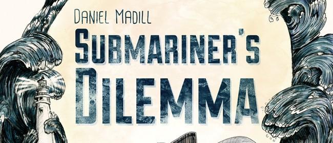 Daniel Madill - 'Submariner's Dilemma' Album Release Tour
