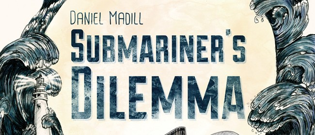 Daniel Madill - 'Submariner's Dilemma' Album Release Tour