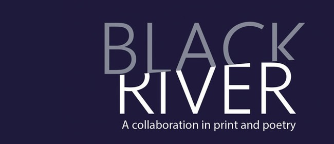Black River: A Collaboration in Print and Poetry