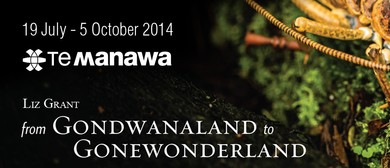 Liz Grant: From Gondwanaland to Gonewonderland