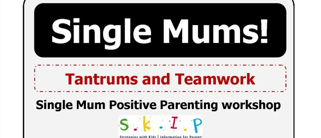 Single Mums SKIP Positive Parenting Workshop