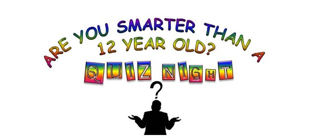 Quiz Night - Are You Smarter Than a 12 year old?