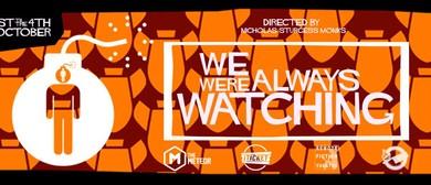 We Were Always Watching