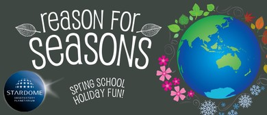 Spring School Holidays at Stardome - Reason for Seasons!
