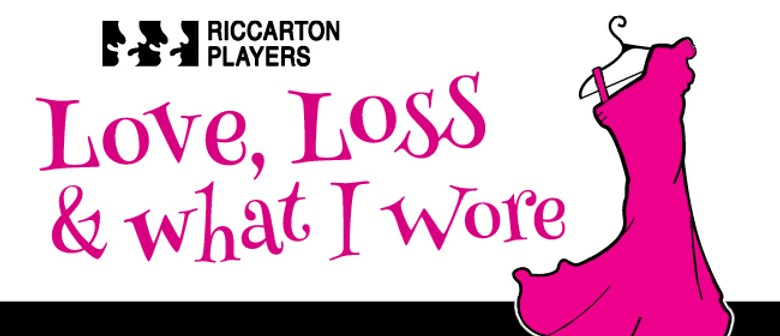 Love, Loss and What I Wore - Riccarton Players