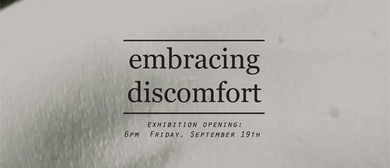 Embracing Discomfort: An Exhibition