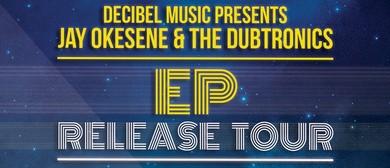 Jay Okesene & The Dubtronics EP Release Tour