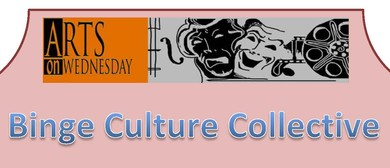 Arts on Wednesday - Binge Culture Collective