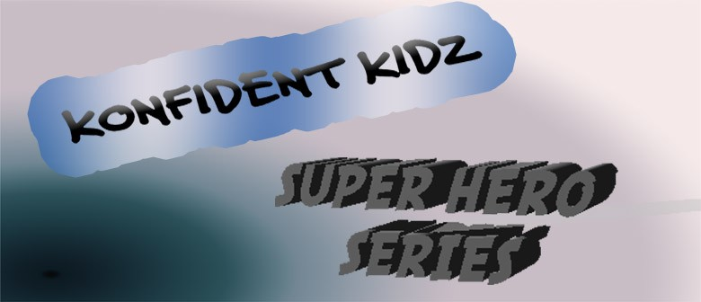 "Konfident Kidz ""Super Hero Series"" workshops"
