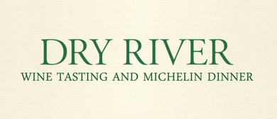 Dry River Wine Tasting and Michelin Dinner: SOLD OUT
