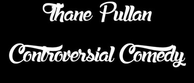 Controversial Comedy with Thane Pullan