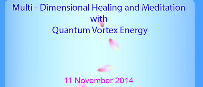 Multi-Dimensional Healing & Meditation with Quantum Vortex