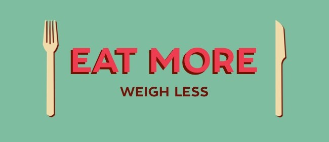 Eat More to Weigh Less Workshop