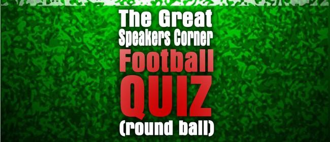 The Great Speakers Corner Football Quiz (Roundball)