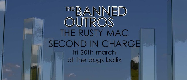 The Banned Outros, the Rusty Mac, 2ic