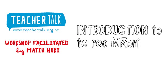 Introduction to Te Reo Māori - Teachertalk Workshop