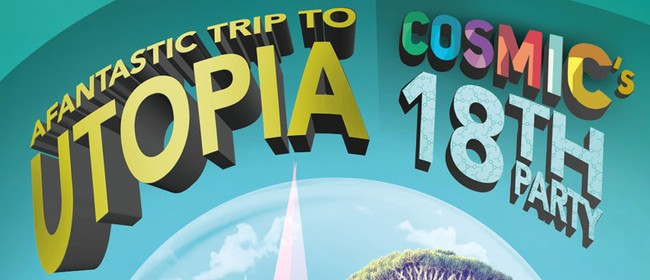 A Fantastic Trip to Utopia - Cosmic's 18th Party