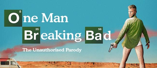 One Man Breaking Bad - The Unauthorised Parody