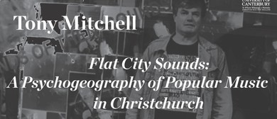 UC SoM Public Lecture: Tony Mitchell 'Flat City Sounds'
