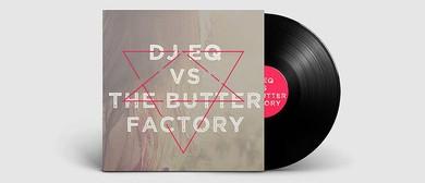 The Butter Factory vs. DJ EQ