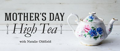 Mother's Day High Tea with Natalie Oldfield