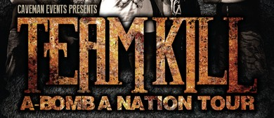 "Team Kill - ""A-Bomb A Nation"" Tour"